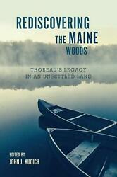 Rediscovering The Maine Woods Thoreauand039s Legacy In An Unsettled Land English P