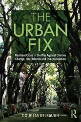 Urban Fix: Resilient Cities in the War Against Climate Change, Heat Islands and