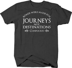 Roads were made for journeys…confucius quote destination T-shirt for men