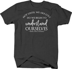 Not until we are lost do we begin to understand Henry D. Thoreau T-shirt