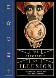 The Spectacle Of Illusion Deception Magic And The Paranormal By Matthew Tompki