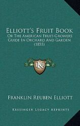 Elliott's Fruit Book: Or the American Fruit-Growers Guide in Orchard and Garden