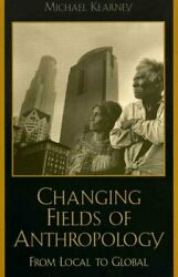 Changing Fields of Anthropology : From Local to Global, Paperback by Kearney,...