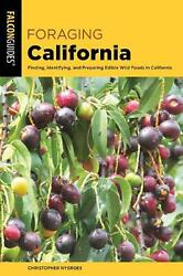 Foraging California: Finding Identifying And Preparing Edible Wild Foods In Ca