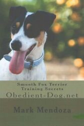 Smooth Fox Terrier Training Secrets Paperback by Mendoza Mark Like New Use...