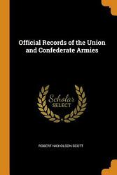 Official Records Of The Union And Confederate Armies By Robert Nicholson Scott