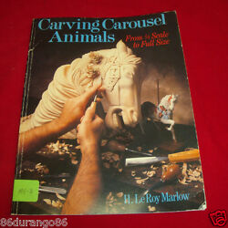 Carving Carousel Animals From One-eighth Scale To Full Size By H. Leroy...