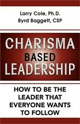 Charisma Based Leadership How To Be The Leader That Everyone Wants To Follow H