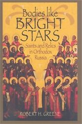 Bodies Like Bright Stars Saints And Relics In Orthodox Russia Hardback Or Case