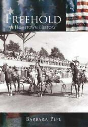 Freehold, Nj, A Hometown History By Barbara Pepe