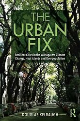 Urban Fix : Resilient Cities in the War Against Climate Change, Heat Islands ...