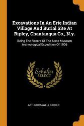 Excavations In An Erie Indian Village And Burial Site At Ripley Chautauqua Co.
