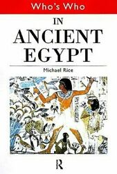 Who's Who In Ancient Egypt By Michael Rice New