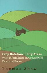 Crop Rotation in Dry Areas With Information on Growing for Dry Land Farms by T