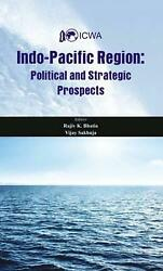 Indo Pacific Region Political And Strategic Prospects By Rajiv K. Bhatia Engli