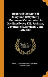 Report Of The State Of Maryland Gettysburg Monument Commission To His Excellency