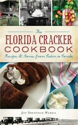 The Florida Cracker Cookbook Recipes And Stories From Cabin To Condo Hardback