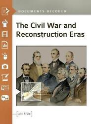 The Civil War And Reconstruction Eras Documents Decoded By John R. Vile Englis