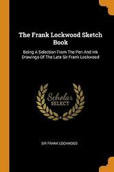 Frank Lockwood Sketch Book Being A Selection From The Pen And Ink Drawings Of T