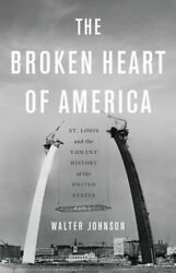 The Broken Heart of America: St. Louis and the Violent History of the United $24.36