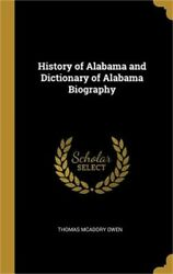 History of Alabama and Dictionary of Alabama Biography (Hardback or Cased Book)
