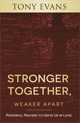 Stronger Together, Weaker Apart Powerful Prayers To Unite Us In Love Paperback