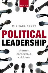 Political Leadership Themes Contexts And Critiques By Michael Foley Used