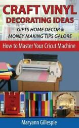 Craft Vinyl Decorating Ideas Gifts Home Decor And Money Making Tips Galore P...