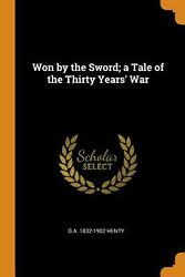 Won By The Sword A Tale Of The Thirty Yearsand039 War By G.a. 1832-1902 Henty Engli