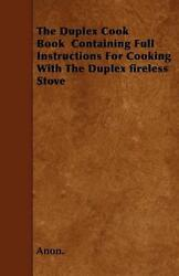 Duplex Cook Book Containing Full Instructions For Cooking Wi By Anon. English