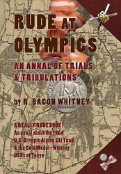 Rude At Olympics An Annal Of Trials And Tribulations By R. Whitney English Ha