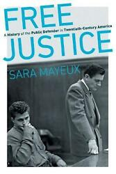 Free Justice A History Of The Public Defender In Twentieth-century America By S