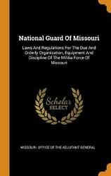 National Guard Of Missouri Laws And Regulations For The Due And Orderly Organiz