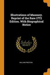 Illustrations Of Masonry. Reprint Of The Rare 1772 Edition. With Biographical No