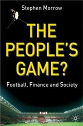 The People's Game Football, Finance And Society, Morrow, S., Very Good Book