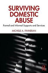Surviving Domestic Abuse: Formal and Informal Supports and Services by Michele A $66.48