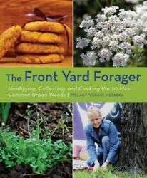 Front Yard Forager: Identifying Collecting and Cooking the 30 Most Common Urba