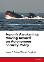Japan's Awakening Moving Toward An Autonomous Security Policy By Lionel P. Fatt