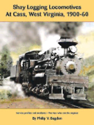 Shay Logging Locomotive At Cass West Virginia 1900-60 By Philip V Bagdon Used