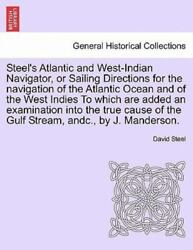 Steel's Atlantic And West-indian Navigator, Or Sailing Directions For The Nav...