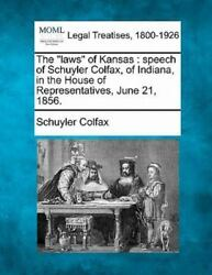 The Laws Of Kansas Speech Of Schuyler Colfax, Of Indiana, In The House Of Re...