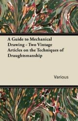 A Guide To Mechanical Drawing Two Vintage Articles On The Techniques Of Dra...