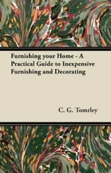 Furnishing Your Home - A Practical Guide To Inexpensive Furnishing And Decora...