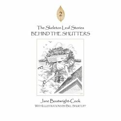 The Skeleton Leaf Stories Behind The Shutters By Jane Boatwright-cook