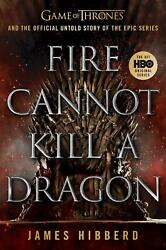 Fire Cannot Kill A Dragon The Official, Uncensored, Epic Story Of Making Game O