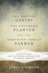 The British Gentry, The Southern Planter, And The Northern Family Farmer Agricu
