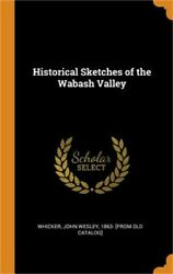 Historical Sketches Of The Wabash Valley Hardback Or Cased Book