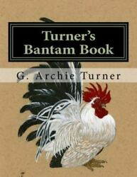 Turner#x27;s Bantam Book: Game and Ornamental Bantam Chickens Like New Used Fre...