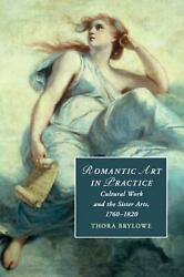 Romantic Art In Practice Cultural Work And The Sister Arts 1760-1820 By Thora