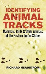 Identifying Animal Tracks : Mammals Birds and Other Animals of the Eastern U...